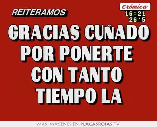 Gracias cuñado por ponerte con tanto tiempo la - Placas Rojas TV
