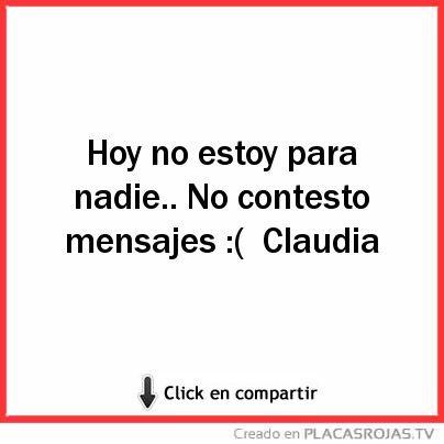 Hoy No Estoy Para Nadie No Contesto Mensajes Claudia Placas