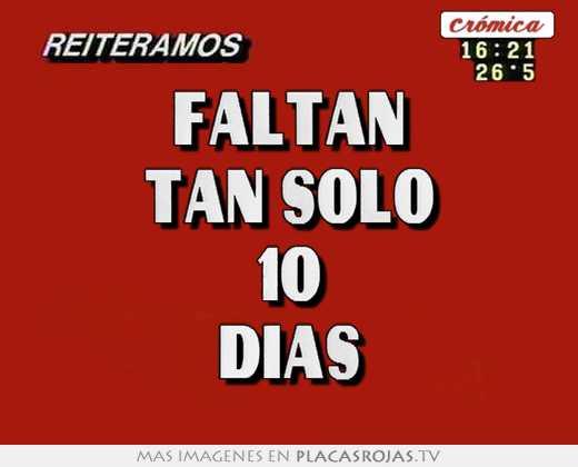 Solo Faltan 10 Dias Faltan Tan Solo 10 Dias