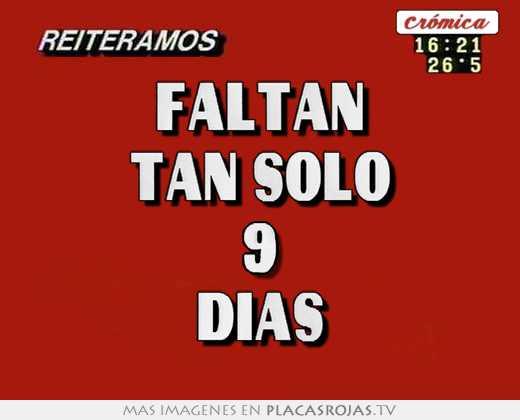 Solo Faltan Dias Faltan Tan Solo 9 Dias