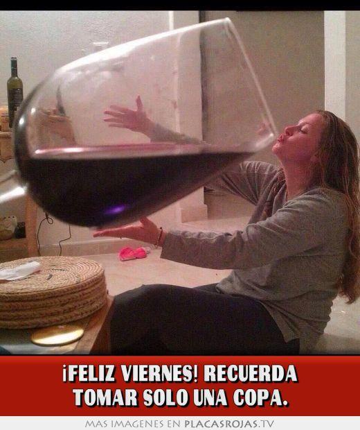 ¡feliz viernes! recuerda tomar solo una copa.
