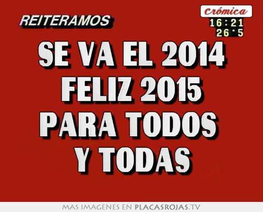 Se va el 2014 feliz 2015 para todos  y todas