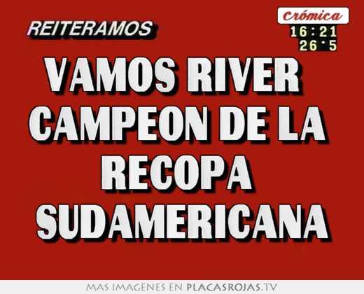 Vamos river   campeon de la  recopa  sudamericana