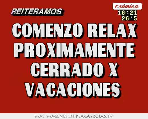 Comenzo relax proximamente cerrado x vacaciones placas rojas tv comenzo relax proximamente cerrado x vacaciones thecheapjerseys Choice Image