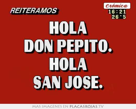 Hola don pepito. hola san jose.