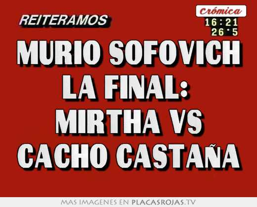 Murio sofovich la final:  mirtha vs cacho castaña