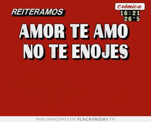 Amor Te Amo No Te Enojes Placas Rojas Tv