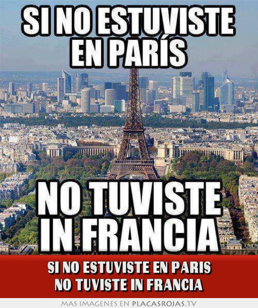 Si no estuviste en paris no tuviste in francia