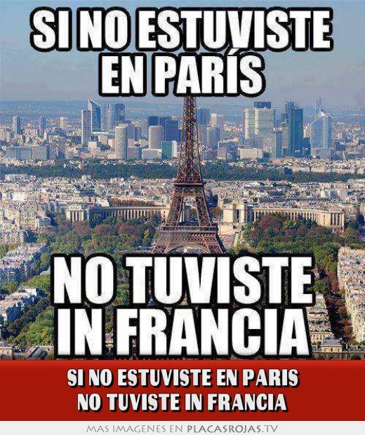 SI NO ESTUVISTE EN PARIS NO TUVISTE IN FRANCIA