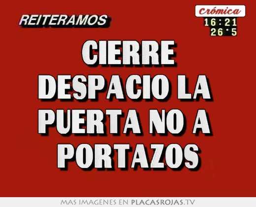 Cierre despacio la puerta no a portazos - Placas Rojas TV
