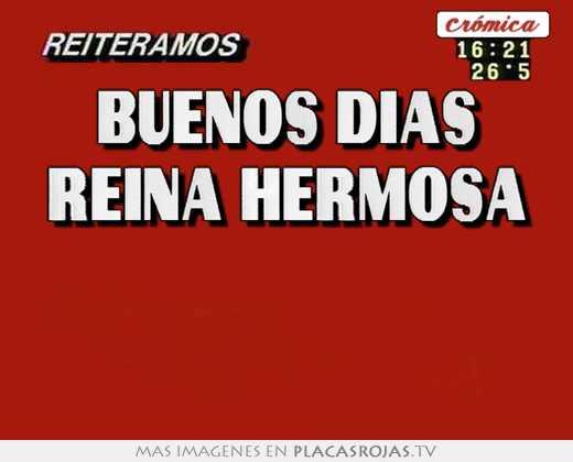 Buenos Días Reina Hermosa Placas Rojas Tv