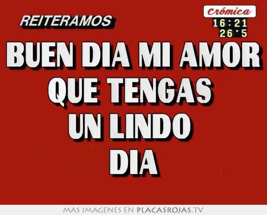 Buen Dia Mi Amor Que Tengas Un Lindo Dia Placas Rojas Tv