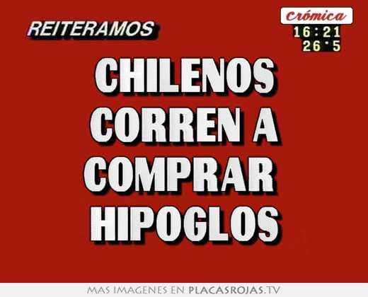 Chilenos corren a comprar  hipoglos