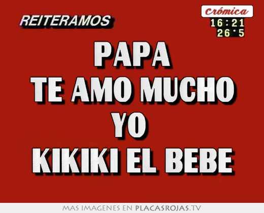 Papa Te Amo Mucho Yo Kikiki El Bebé Placas Rojas Tv
