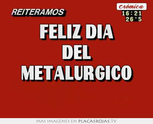 Feliz dia del metalurgico