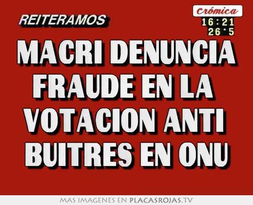 Macri denuncia fraude en la  votación anti  buitres en onu