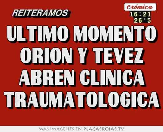 Ultimo momento orion y tevez abren clinica traumatologica