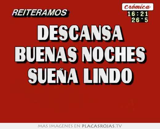 Descansa buenas noches sueña lindo - Placas Rojas TV