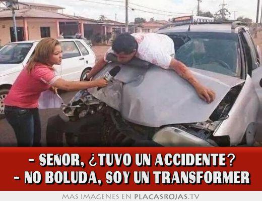 - seÑor, ¿tuvo un accidente? - no boluda, soy un transformer