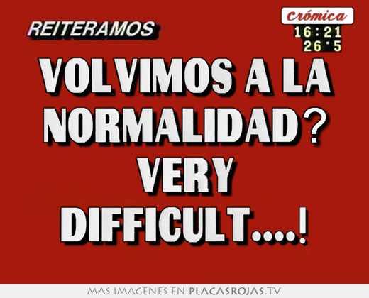 Volvimos a la normalidad? very difficult....!
