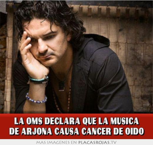 La oms declara que la musica de arjona causa cancer de oido