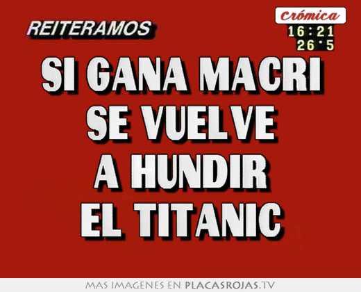 Si gana macri se vuelve a hundir el titanic