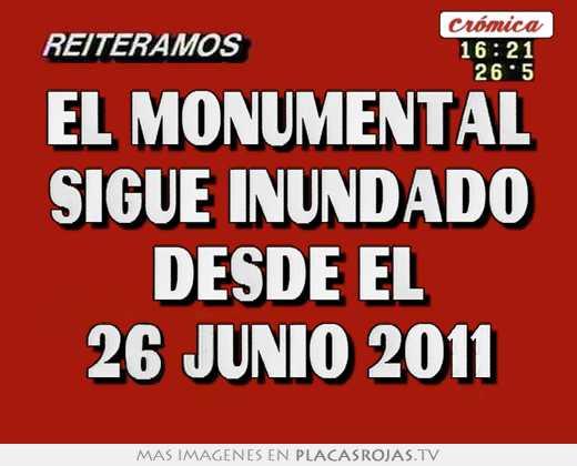 El monumental sigue inundado desde el 26 junio 2011