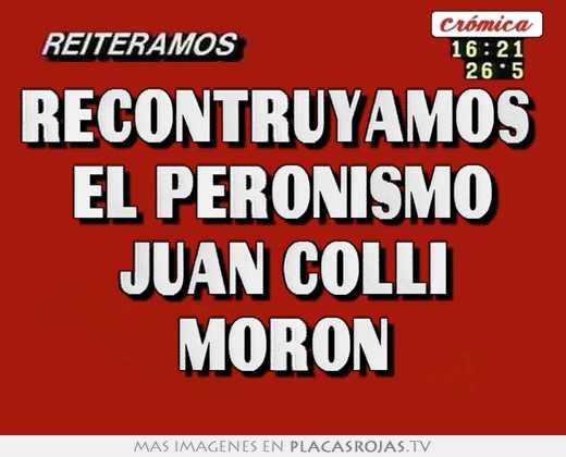 Recontruyamos El Peronismo Juan Colli Moron Placas Rojas Tv