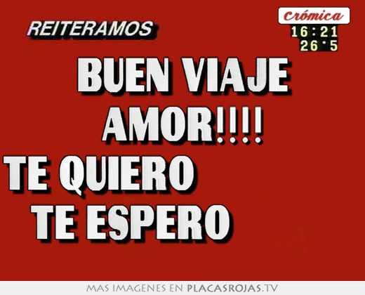 Buen viaje amor!!!! te quiero - Placas Rojas TV