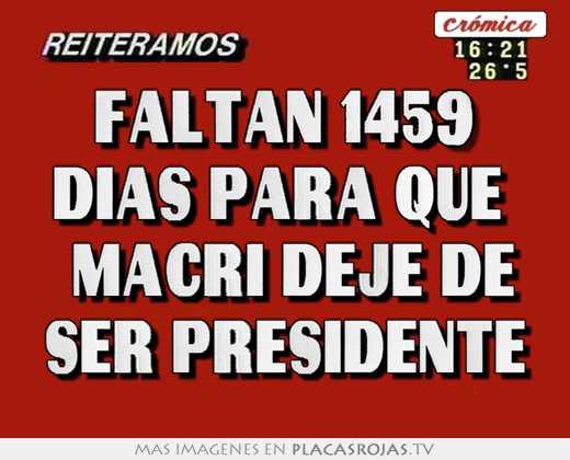 Faltan 1459 dias para que   macri deje de ser presidente