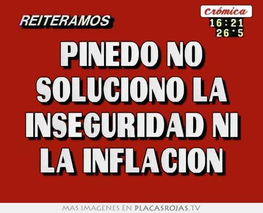 Pinedo no soluciono la inseguridad ni la inflacion