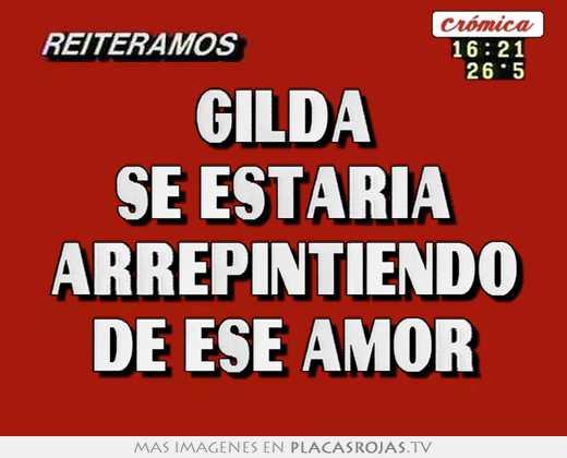 Gilda se estaría arrepintiendo de ese amor
