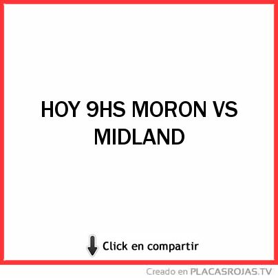 Hoy 9hs Moron Vs Midland Placas Rojas Tv
