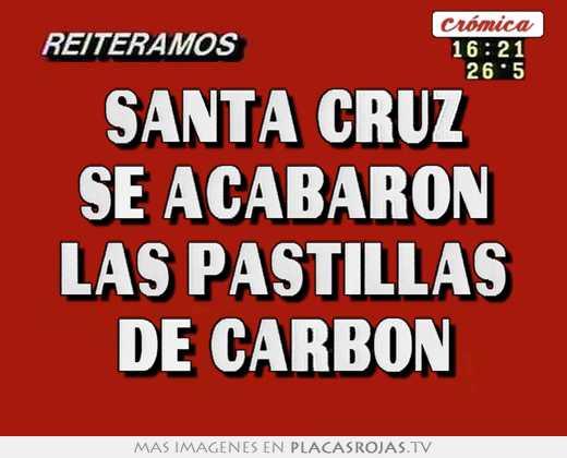 Santa cruz se acabaron las pastillas de carbon