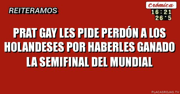 Prat gay les pide perdón a los holandeses por haberles ganado la semifinal del mundial