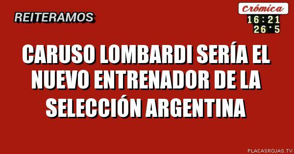 Caruso lombardi sería el nuevo entrenador de la selección argentina