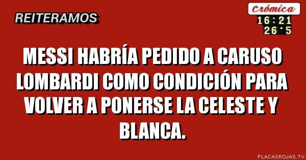 Messi habría pedido a caruso lombardi como condición para volver a ponerse la celeste y blanca.