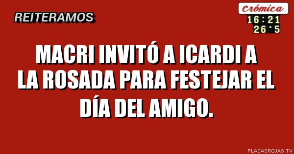 Macri invitó a icardi a la rosada para festejar el día del amigo.
