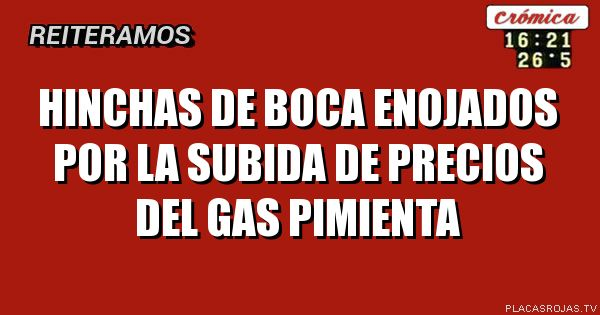 Hinchas de boca enojados por la subida de precios del gas pimienta