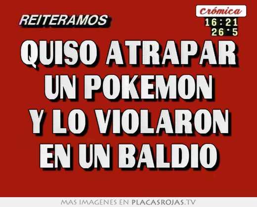 Quiso atrapar un pokemon y lo violaron en un baldío