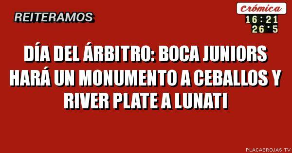 Día del Árbitro: boca juniors hará un monumento a ceballos y river plate a lunati
