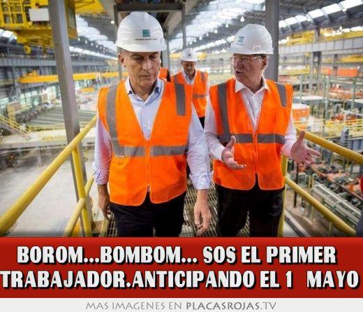 BOROM...BOMBOM... SOS EL PRIMER   TRABAJADOR.ANTICIPANDO EL 1º MAYO