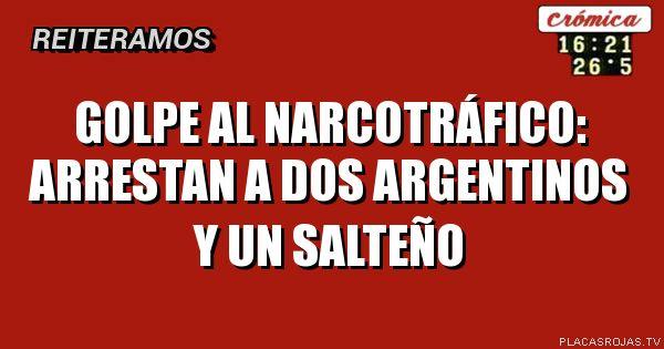 Golpe al narcotráfico: arrestan a dos argentinos y un salteño