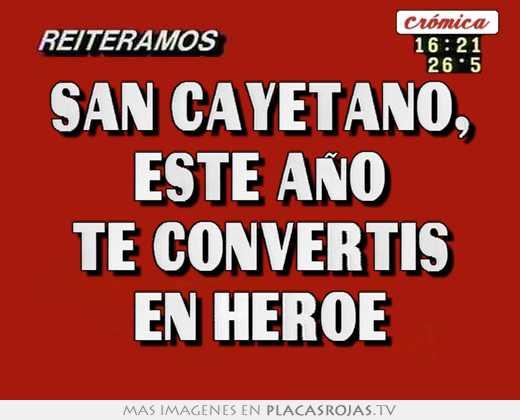 San cayetano, este aÑo te convertis en heroe