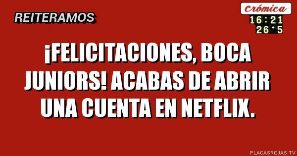 ¡Felicitaciones, Boca Juniors! Acabas de abrir una cuenta en Netflix.