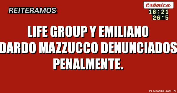 Life Group y Emiliano Dardo Mazzucco denunciados penalmente.