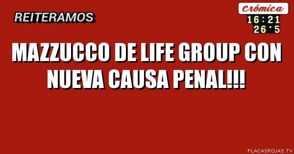 Mazzucco de Life Group con nueva causa penal!!!