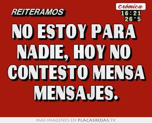 No Estoy Para Nadie Hoy No Contesto Mensa Mensajes Placas Rojas Tv
