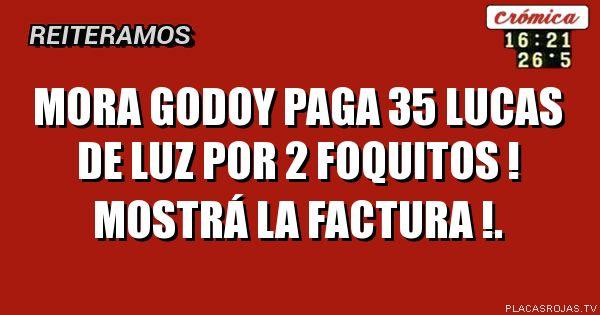MORA GODOY PAGA 35 LUCAS DE LUZ POR 2 FOQUITOS ! MOSTRÁ LA FACTURA !.