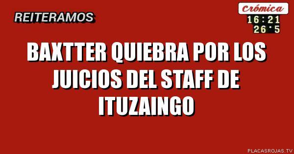Baxtter quiebra por los juicios del staff de Ituzaingo